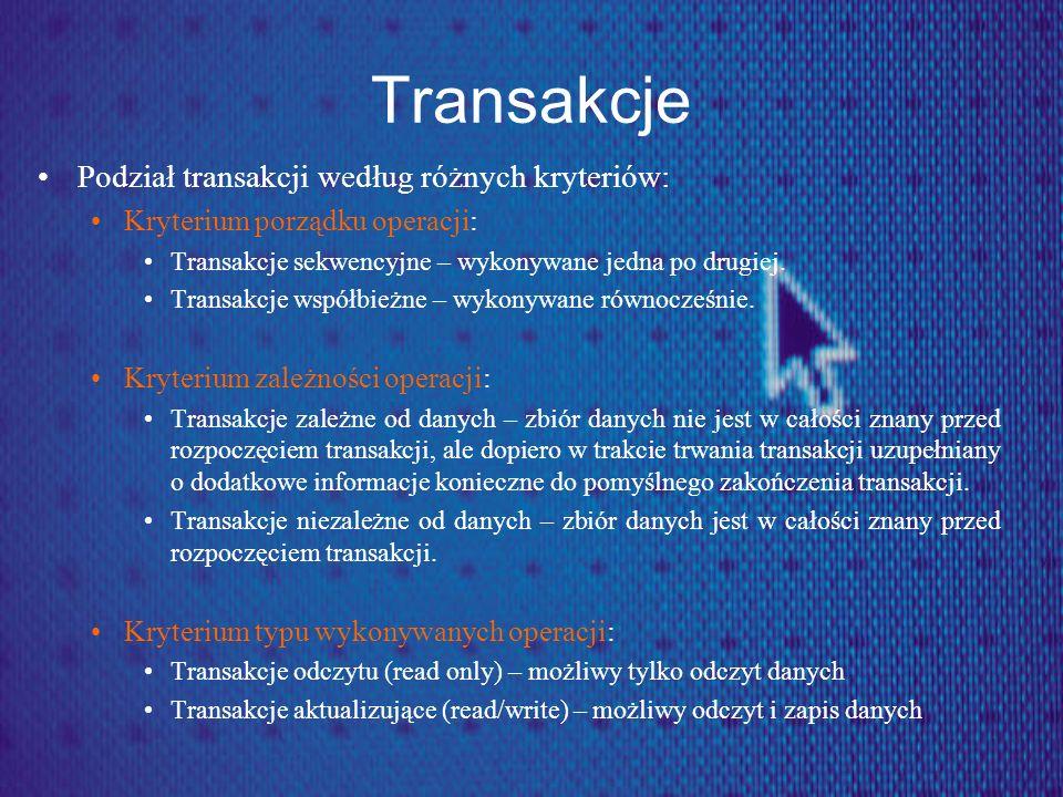 Transakcje Podział transakcji według różnych kryteriów: Kryterium porządku operacji: Transakcje sekwencyjne – wykonywane jedna po drugiej. Transakcje