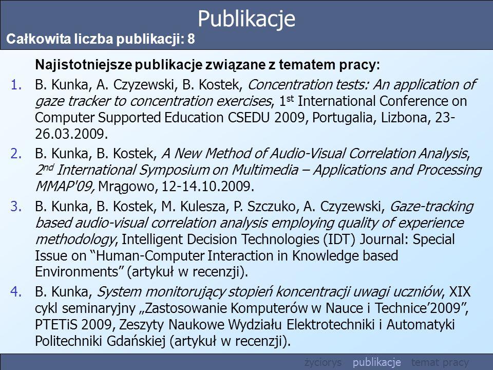 Publikacje Całkowita liczba publikacji: 8 Najistotniejsze publikacje związane z tematem pracy: 1.B. Kunka, A. Czyzewski, B. Kostek, Concentration test