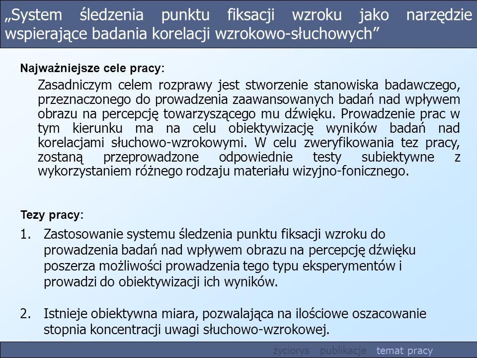 System śledzenia punktu fiksacji wzroku jako narzędzie wspierające badania korelacji wzrokowo-słuchowych Tezy pracy: 1.Zastosowanie systemu śledzenia