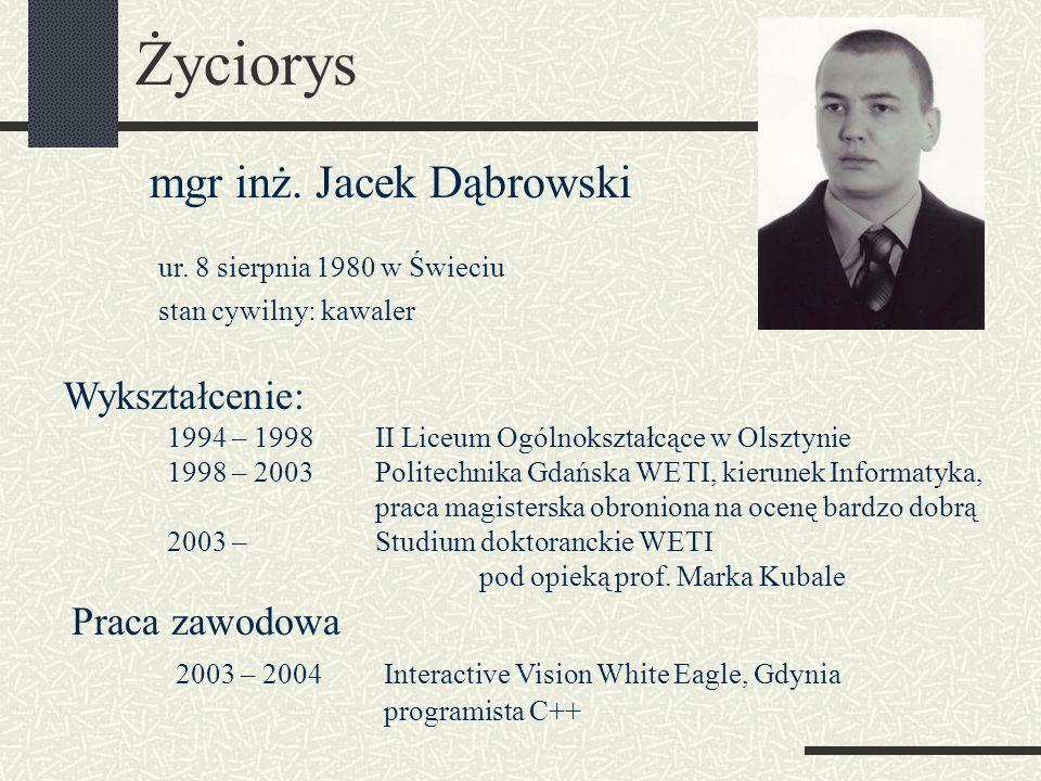 Życiorys mgr inż. Jacek Dąbrowski Wykształcenie: 1994 – 1998II Liceum Ogólnokształcące w Olsztynie 1998 – 2003Politechnika Gdańska WETI, kierunek Info