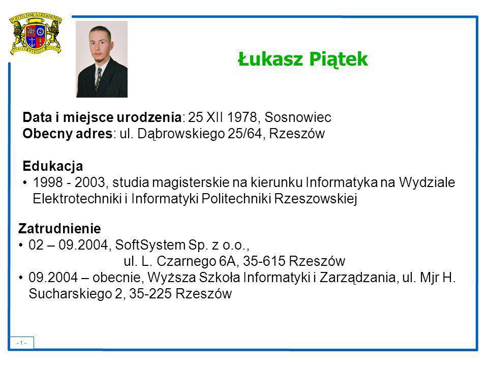 - 1 - Data i miejsce urodzenia: 25 XII 1978, Sosnowiec Obecny adres: ul. Dąbrowskiego 25/64, Rzeszów Edukacja 1998 - 2003, studia magisterskie na kier