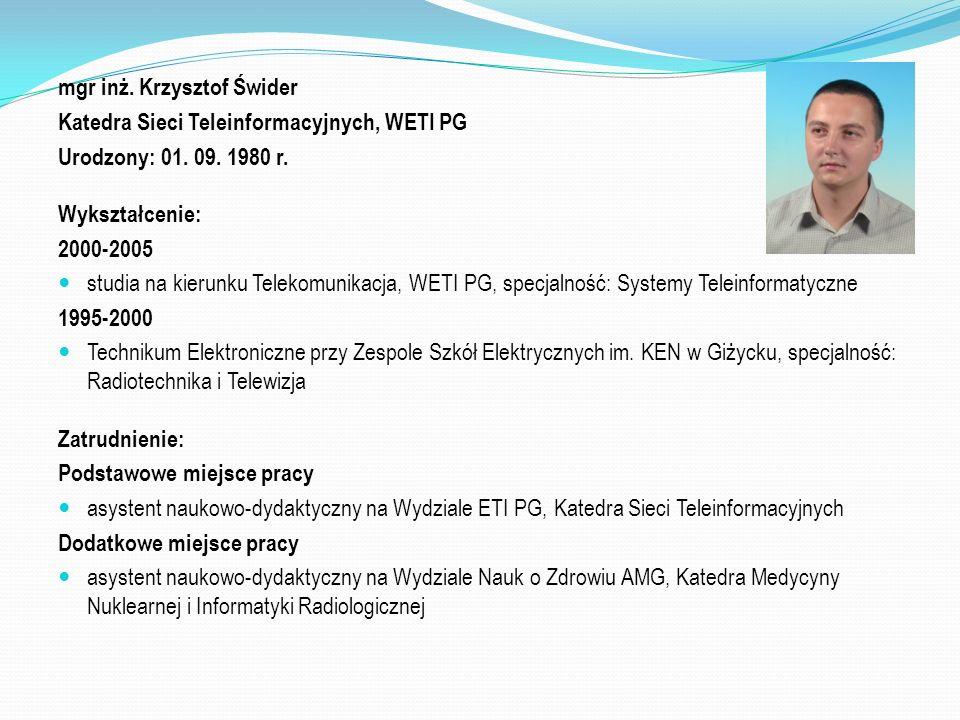 mgr inż.Krzysztof Świder Katedra Sieci Teleinformacyjnych, WETI PG Urodzony: 01.