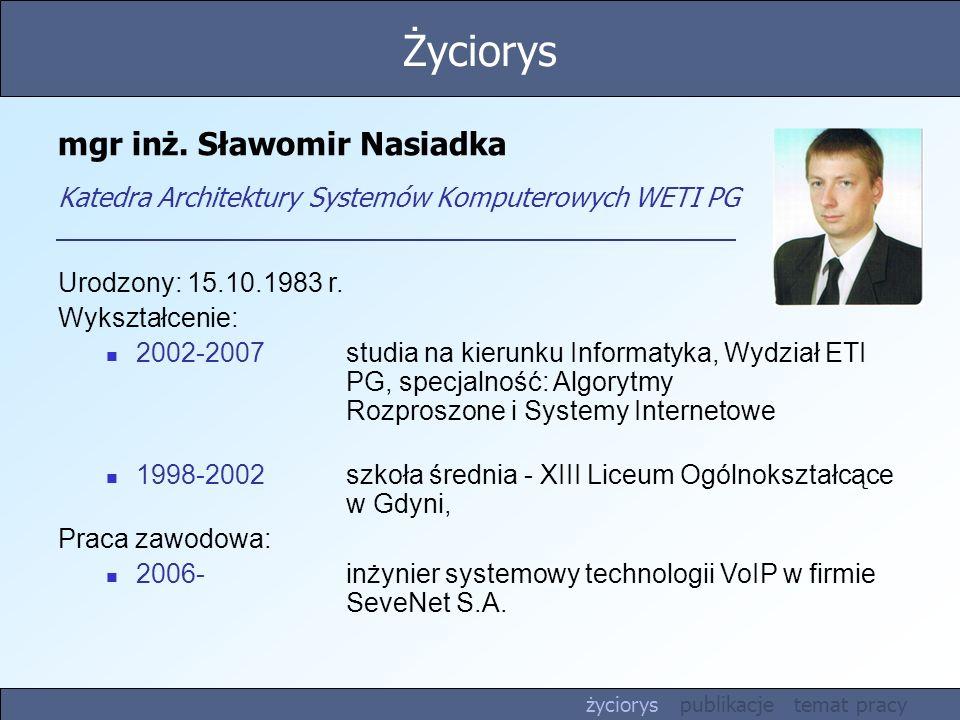 Publikacje Całkowita liczba publikacji: 4 Najistotniejsze publikacje związane z tematem pracy: 1.Nasiadka S., Środowisko OSGi oraz definiowalna architektura SOA, Inżynieria ontologii i jej zastosowania strony 149 - 164, Gdańsk, Białogóra, 2007 r., 2.Nasiadka S.