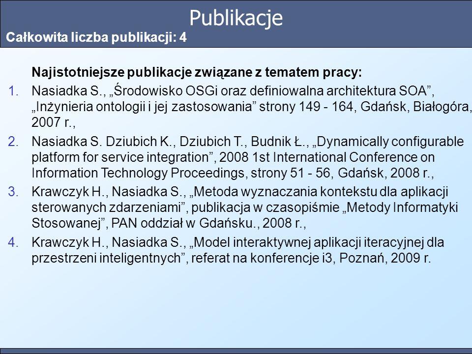 Publikacje Całkowita liczba publikacji: 4 Najistotniejsze publikacje związane z tematem pracy: 1.Nasiadka S., Środowisko OSGi oraz definiowalna archit