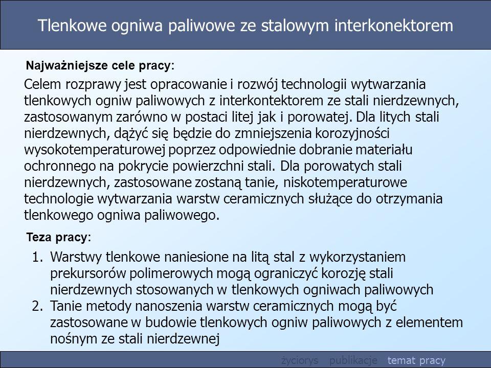 Tlenkowe ogniwa paliwowe ze stalowym interkonektorem Teza pracy: życiorys publikacje temat pracy Najważniejsze cele pracy: Celem rozprawy jest opracow