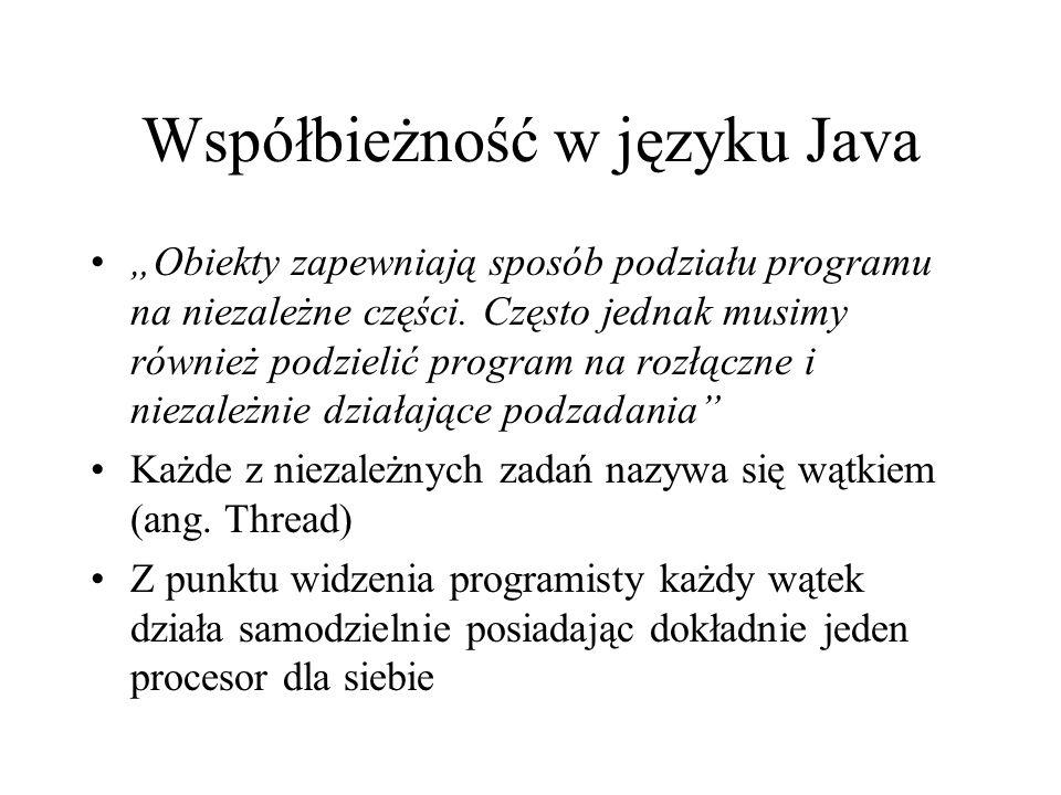Współbieżność w języku Java Obiekty zapewniają sposób podziału programu na niezależne części. Często jednak musimy również podzielić program na rozłąc