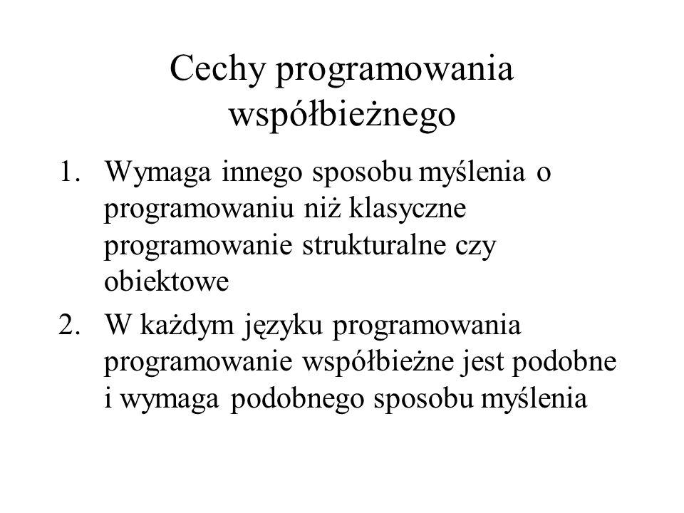 Cechy programowania współbieżnego 1.Wymaga innego sposobu myślenia o programowaniu niż klasyczne programowanie strukturalne czy obiektowe 2.W każdym j