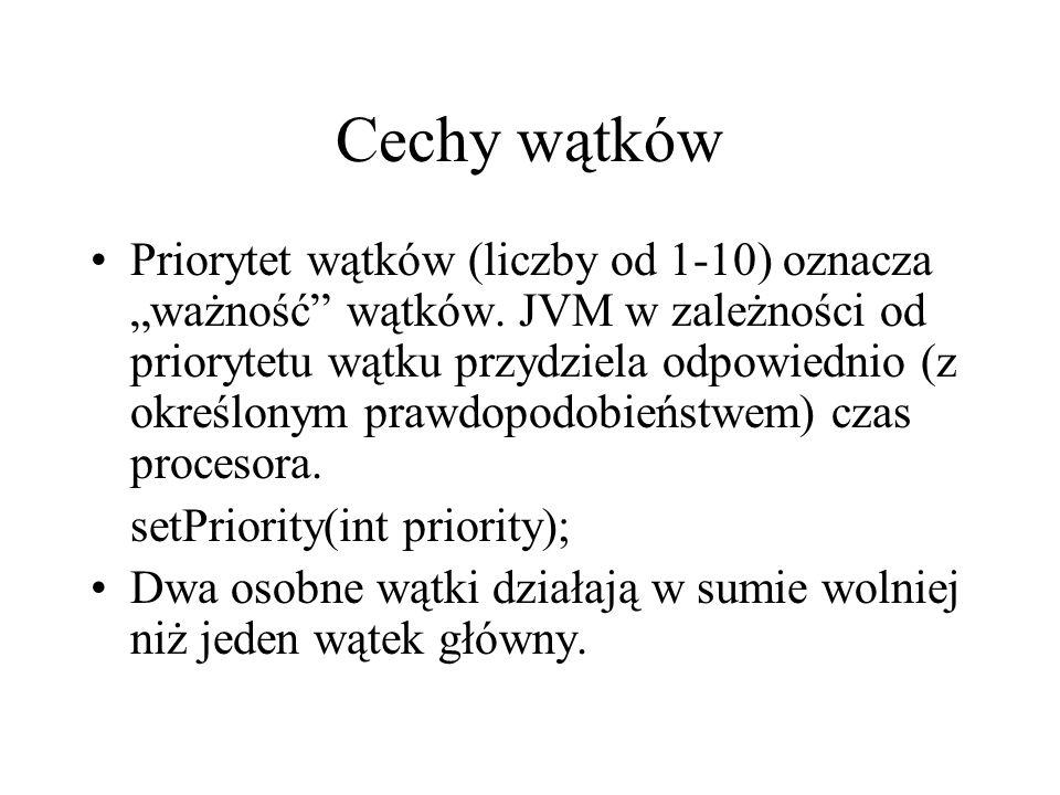 Cechy wątków Priorytet wątków (liczby od 1-10) oznacza ważność wątków. JVM w zależności od priorytetu wątku przydziela odpowiednio (z określonym prawd