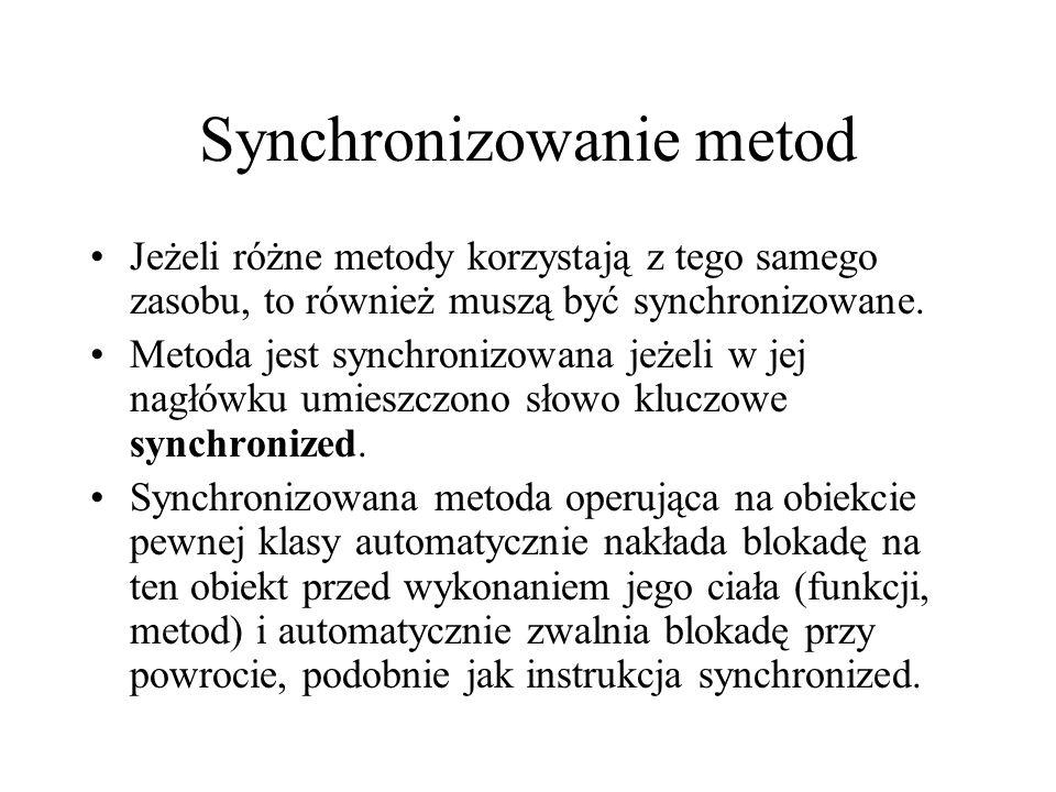 Synchronizowanie metod Jeżeli różne metody korzystają z tego samego zasobu, to również muszą być synchronizowane. Metoda jest synchronizowana jeżeli w