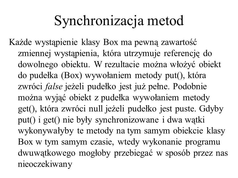 Synchronizacja metod Każde wystąpienie klasy Box ma pewną zawartość zmiennej wystąpienia, która utrzymuje referencję do dowolnego obiektu. W rezultaci
