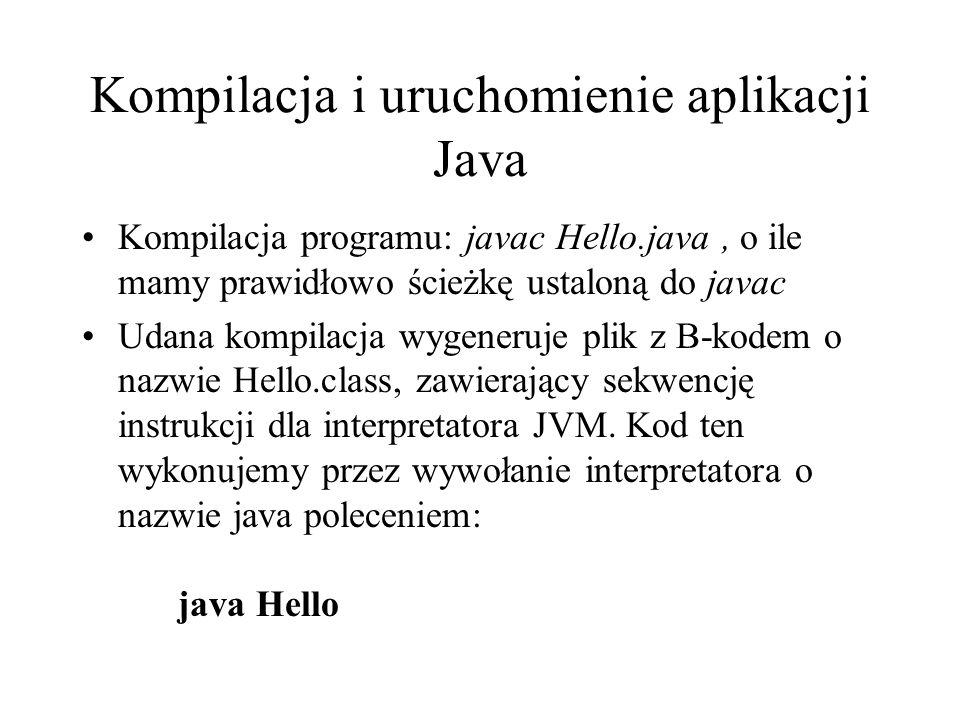 Kompilacja i uruchomienie aplikacji Java Kompilacja programu: javac Hello.java, o ile mamy prawidłowo ścieżkę ustaloną do javac Udana kompilacja wygen