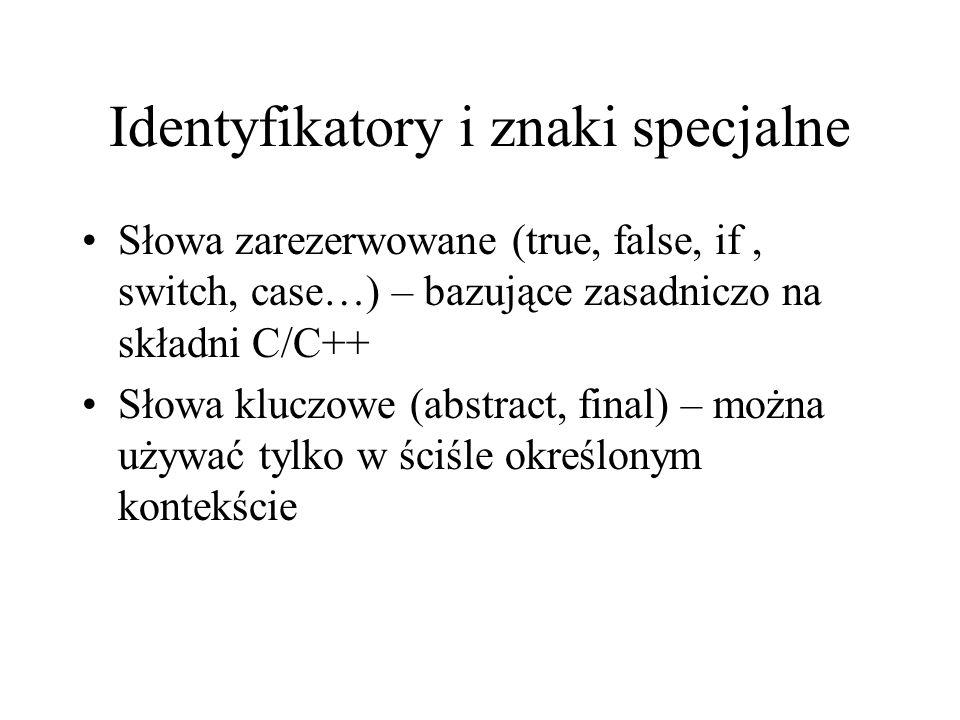 Identyfikatory i znaki specjalne Słowa zarezerwowane (true, false, if, switch, case…) – bazujące zasadniczo na składni C/C++ Słowa kluczowe (abstract,