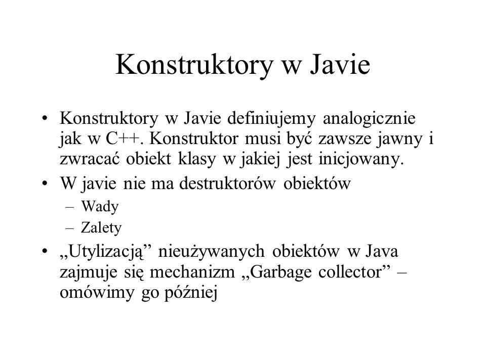 Konstruktory w Javie Konstruktory w Javie definiujemy analogicznie jak w C++. Konstruktor musi być zawsze jawny i zwracać obiekt klasy w jakiej jest i