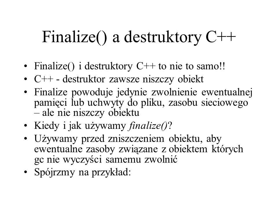 Finalize() a destruktory C++ Finalize() i destruktory C++ to nie to samo!! C++ - destruktor zawsze niszczy obiekt Finalize powoduje jedynie zwolnienie