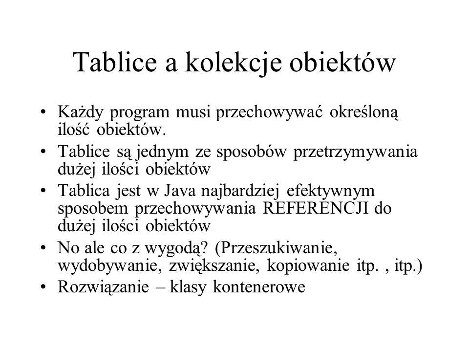 Tablice a kolekcje obiektów Każdy program musi przechowywać określoną ilość obiektów. Tablice są jednym ze sposobów przetrzymywania dużej ilości obiek
