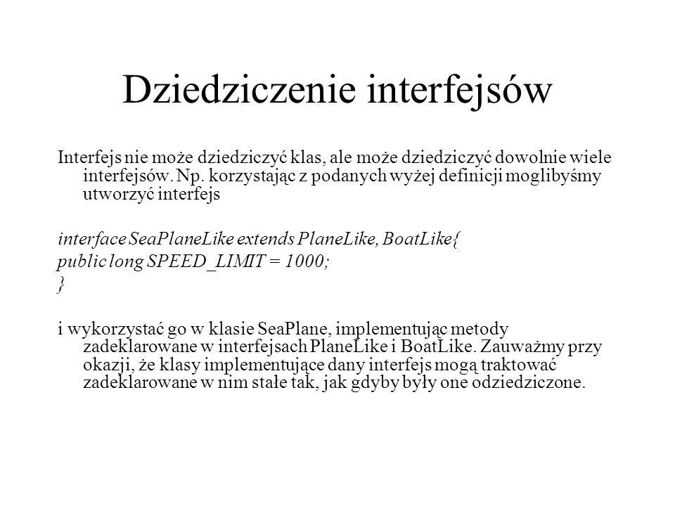 Dziedziczenie interfejsów Interfejs nie może dziedziczyć klas, ale może dziedziczyć dowolnie wiele interfejsów. Np. korzystając z podanych wyżej defin