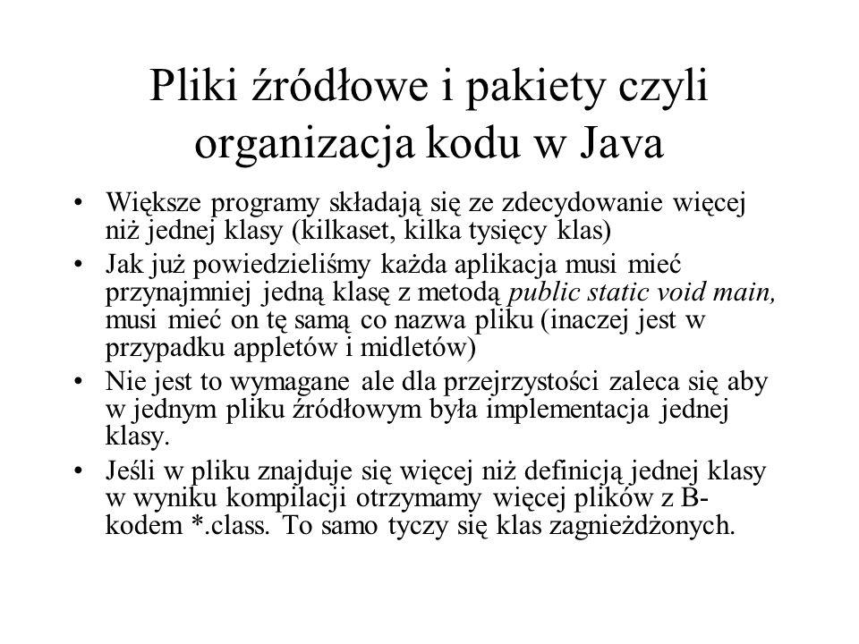 Pliki źródłowe i pakiety czyli organizacja kodu w Java Większe programy składają się ze zdecydowanie więcej niż jednej klasy (kilkaset, kilka tysięcy