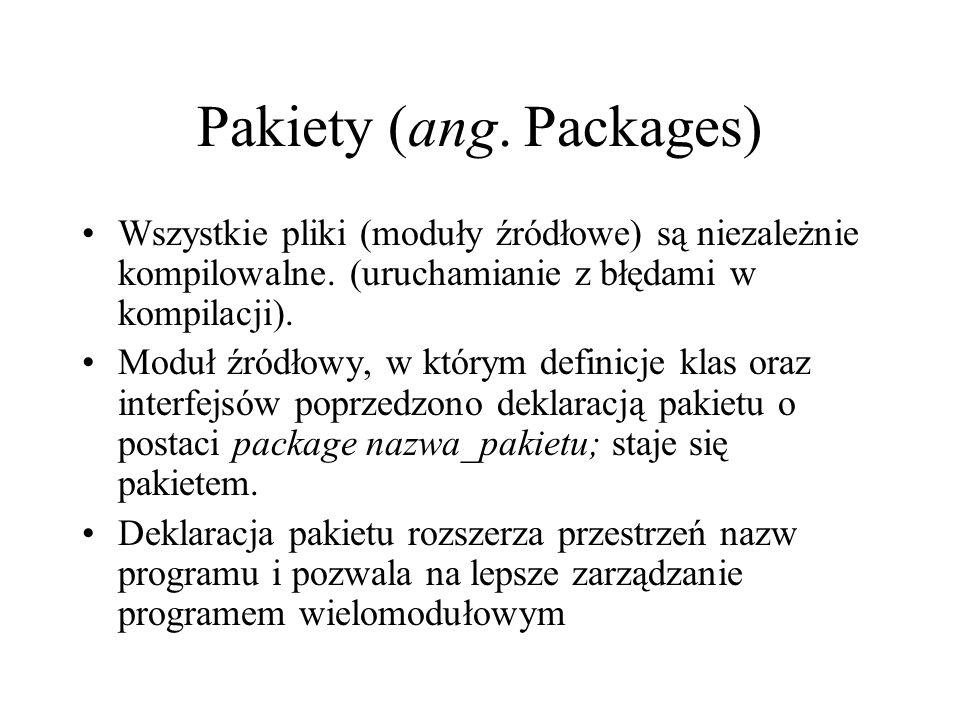 Pakiety (ang. Packages) Wszystkie pliki (moduły źródłowe) są niezależnie kompilowalne. (uruchamianie z błędami w kompilacji). Moduł źródłowy, w którym