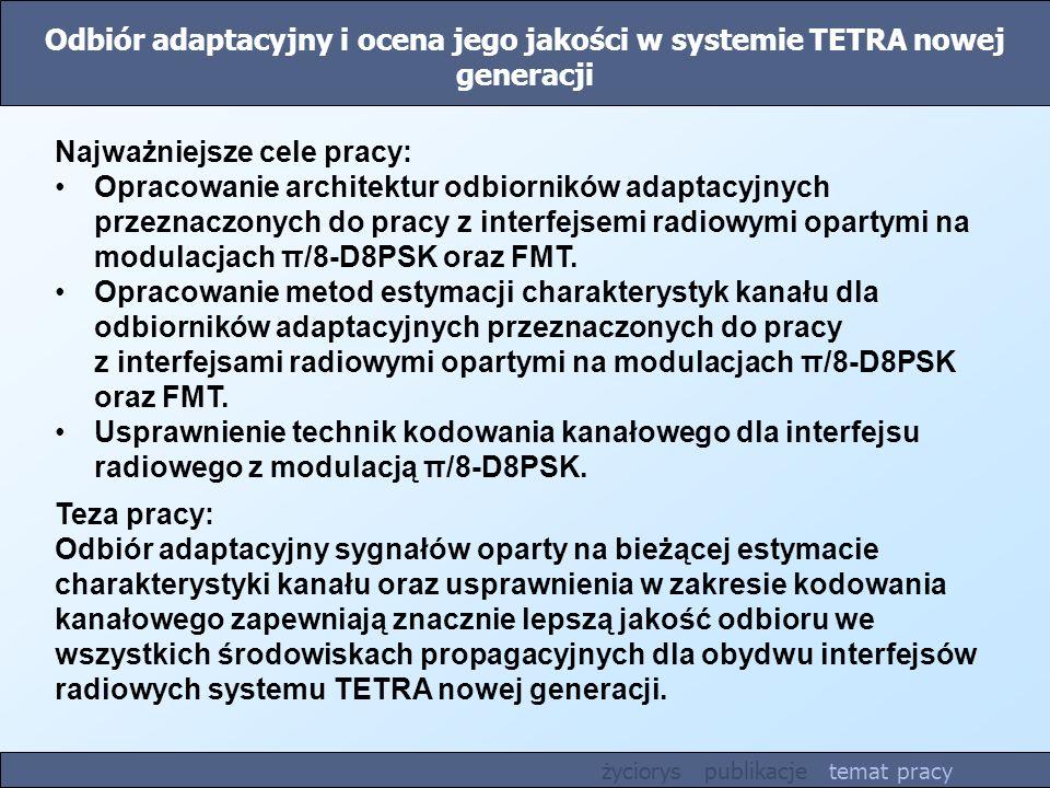 Odbiór adaptacyjny i ocena jego jakości w systemie TETRA nowej generacji Teza pracy: Odbiór adaptacyjny sygnałów oparty na bieżącej estymacie charakte
