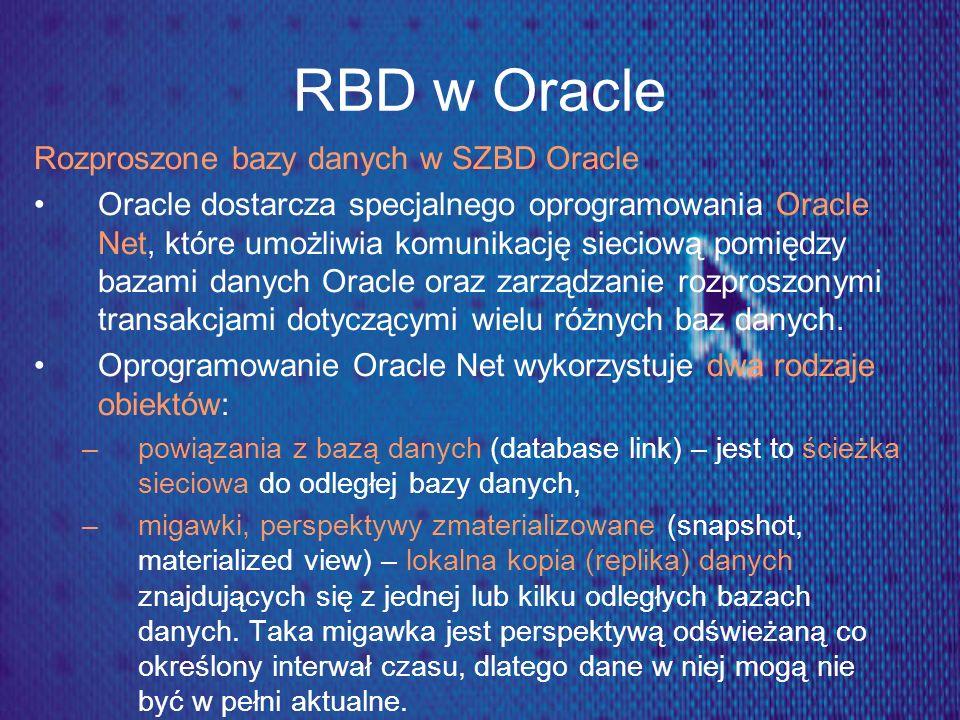 RBD w Oracle Rozproszone bazy danych w SZBD Oracle Oracle dostarcza specjalnego oprogramowania Oracle Net, które umożliwia komunikację sieciową pomięd