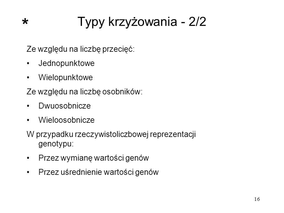 16 Typy krzyżowania - 2/2 Ze względu na liczbę przecięć: Jednopunktowe Wielopunktowe Ze względu na liczbę osobników: Dwuosobnicze Wieloosobnicze W prz