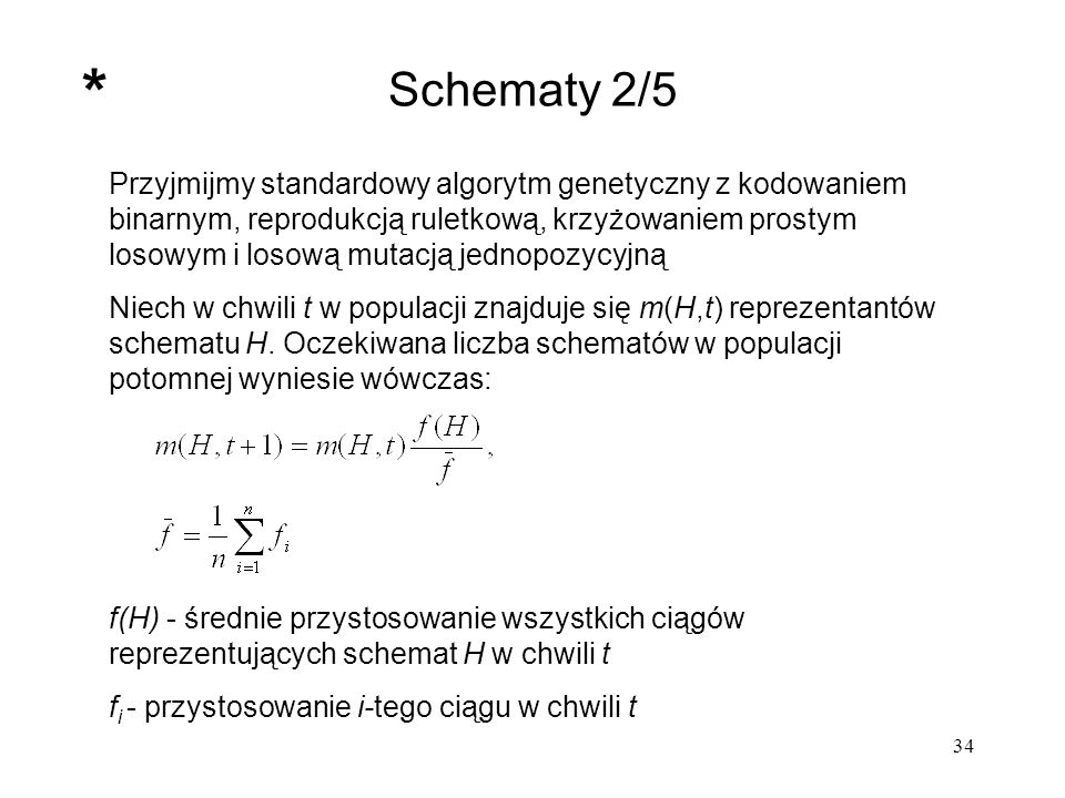 34 Schematy 2/5 Przyjmijmy standardowy algorytm genetyczny z kodowaniem binarnym, reprodukcją ruletkową, krzyżowaniem prostym losowym i losową mutacją
