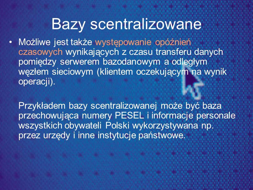 Bazy rozproszone Baza rozproszona – to zbiór lokalnych baz, umieszczonych zazwyczaj na różnych serwerach i w różnych miejscach.
