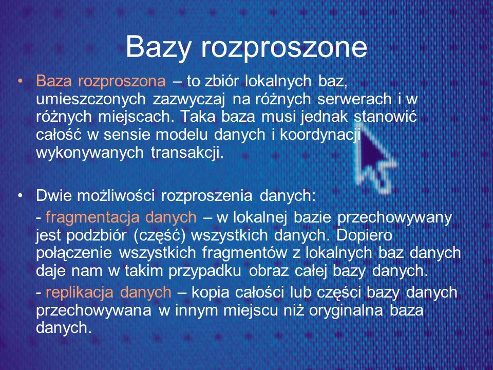 Bazy rozproszone Baza rozproszona – to zbiór lokalnych baz, umieszczonych zazwyczaj na różnych serwerach i w różnych miejscach. Taka baza musi jednak