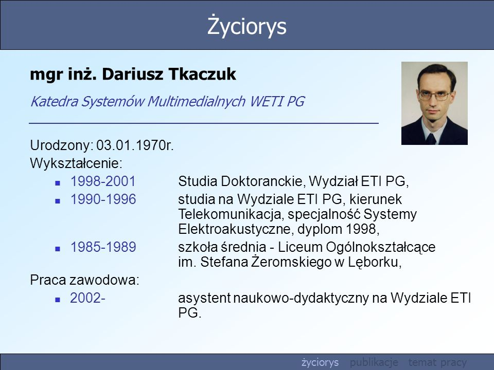 mgr inż.Dariusz Tkaczuk Katedra Systemów Multimedialnych WETI PG Urodzony: 03.01.1970r.