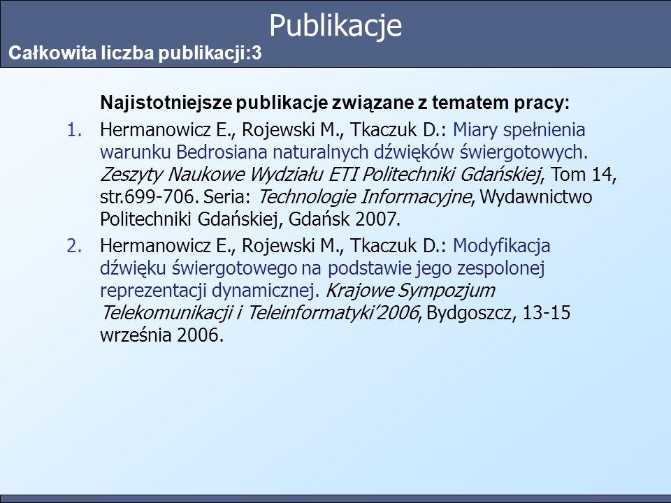 Publikacje Całkowita liczba publikacji:3 Najistotniejsze publikacje związane z tematem pracy: 1.Hermanowicz E., Rojewski M., Tkaczuk D.: Miary spełnienia warunku Bedrosiana naturalnych dźwięków świergotowych.