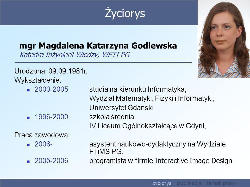 Urodzona: 09.09.1981r. Wykształcenie: 2000-2005 studia na kierunku Informatyka; Wydział Matematyki, Fizyki i Informatyki; Uniwersytet Gdański 1996-200