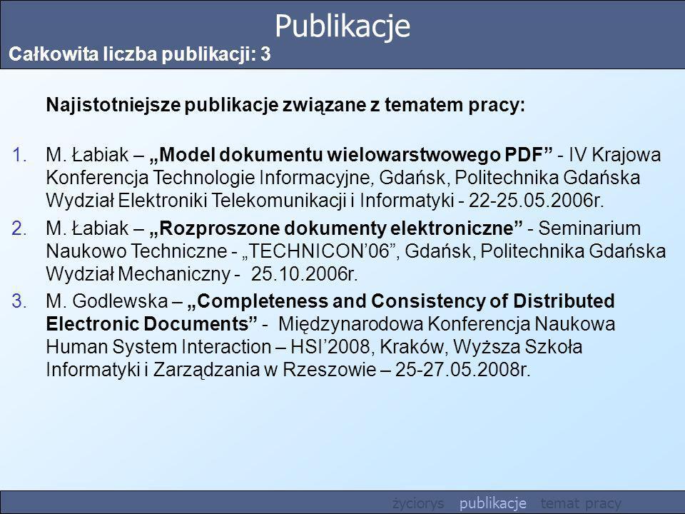 Publikacje Całkowita liczba publikacji: 3 Najistotniejsze publikacje związane z tematem pracy: 1.M. Łabiak – Model dokumentu wielowarstwowego PDF - IV