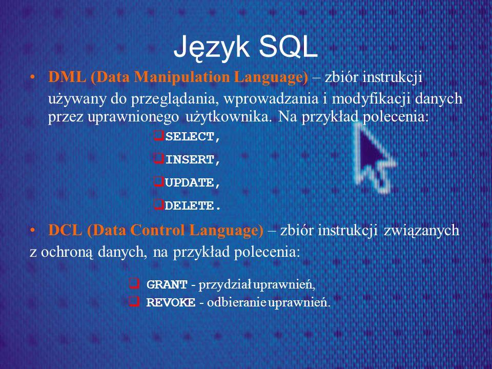 Język SQL DML (Data Manipulation Language) – zbiór instrukcji używany do przeglądania, wprowadzania i modyfikacji danych przez uprawnionego użytkownik
