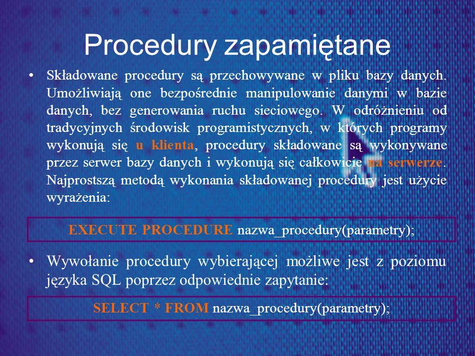 Procedury zapamiętane Składowane procedury są przechowywane w pliku bazy danych. Umożliwiają one bezpośrednie manipulowanie danymi w bazie danych, bez