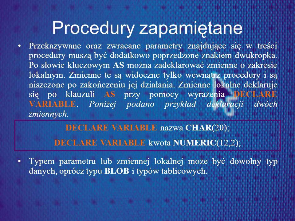 Procedury zapamiętane Przekazywane oraz zwracane parametry znajdujące się w treści procedury muszą być dodatkowo poprzedzone znakiem dwukropka. Po sło