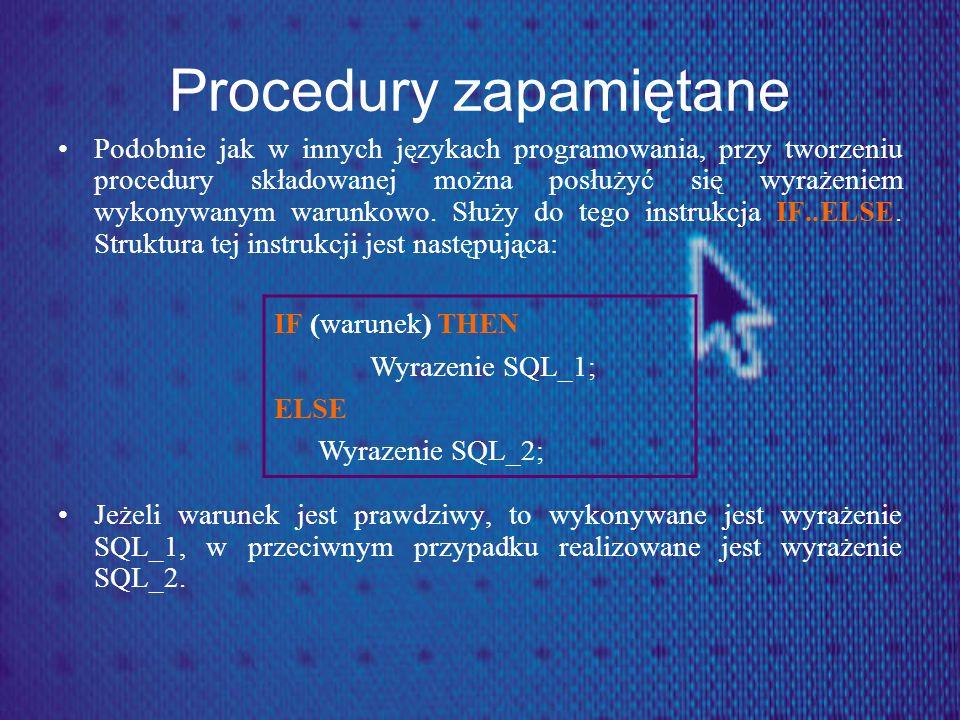 Procedury zapamiętane Podobnie jak w innych językach programowania, przy tworzeniu procedury składowanej można posłużyć się wyrażeniem wykonywanym war