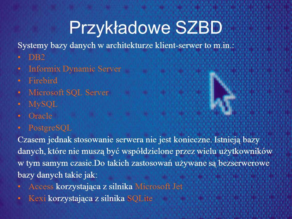 Przykładowe SZBD Systemy bazy danych w architekturze klient-serwer to m.in.: DB2 Informix Dynamic Server Firebird Microsoft SQL Server MySQL Oracle Po