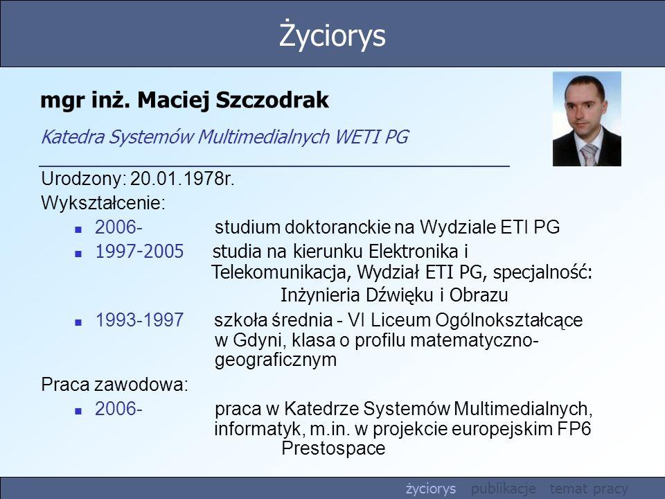 mgr inż.Maciej Szczodrak Katedra Systemów Multimedialnych WETI PG Urodzony: 20.01.1978r.