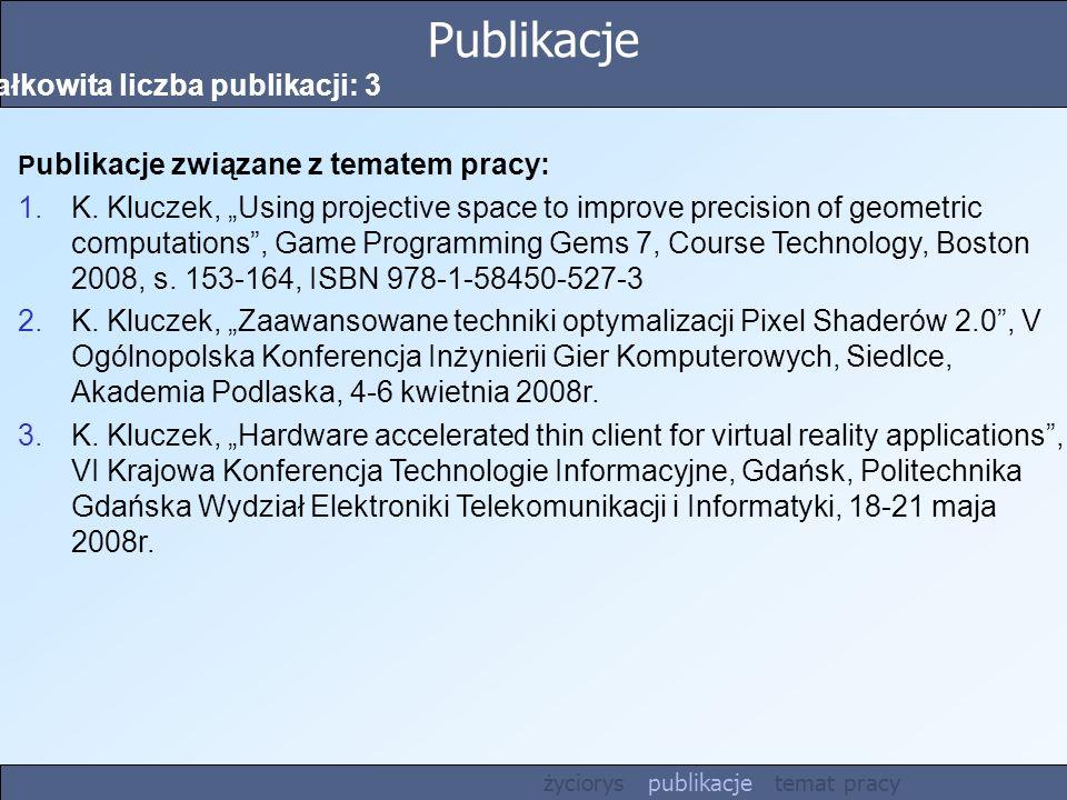 Publikacje Całkowita liczba publikacji: 3 P ublikacje związane z tematem pracy: 1.K. Kluczek, Using projective space to improve precision of geometric