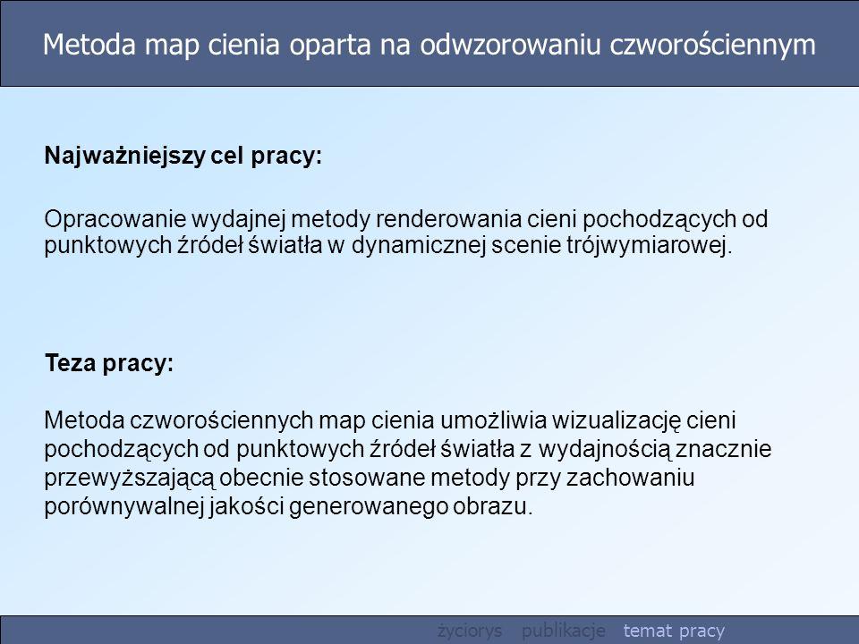 Metoda map cienia oparta na odwzorowaniu czworościennym Teza pracy: Metoda czworościennych map cienia umożliwia wizualizację cieni pochodzących od pun