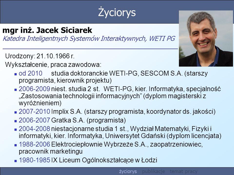 Urodzony: 21.10.1966 r. Wykształcenie, praca zawodowa: od 2010studia doktoranckie WETI-PG, SESCOM S.A. (starszy programista, kierownik projektu) 2006-