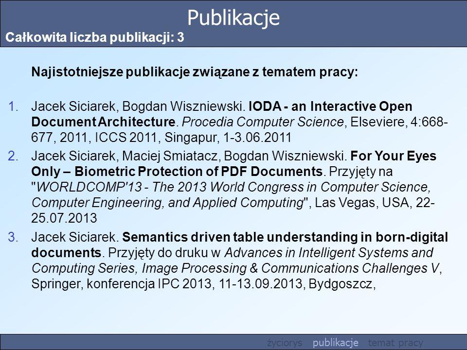 Publikacje Całkowita liczba publikacji: 3 Najistotniejsze publikacje związane z tematem pracy: 1.Jacek Siciarek, Bogdan Wiszniewski. IODA - an Interac