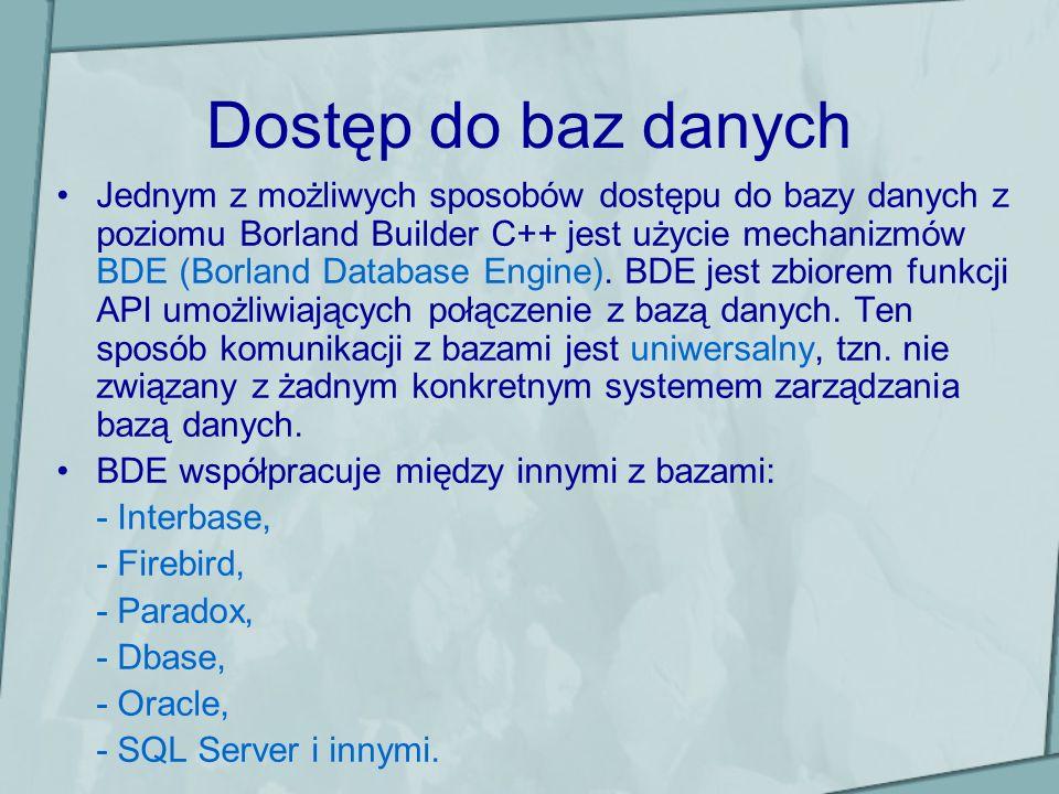 Dostęp do baz danych Jednym z możliwych sposobów dostępu do bazy danych z poziomu Borland Builder C++ jest użycie mechanizmów BDE (Borland Database Engine).