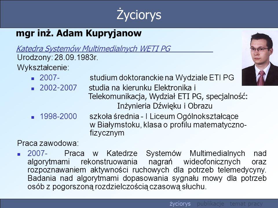 mgr inż. Adam Kupryjanow Katedra Systemów Multimedialnych WETI PG Urodzony: 28.09.1983r. Wykształcenie: 2007- studium doktoranckie na Wydziale ETI PG