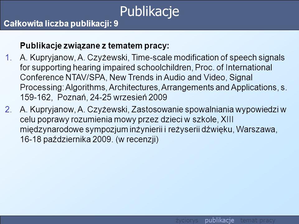 Publikacje Całkowita liczba publikacji: 9 Publikacje związane z tematem pracy: 1.A. Kupryjanow, A. Czyżewski, Time-scale modification of speech signal