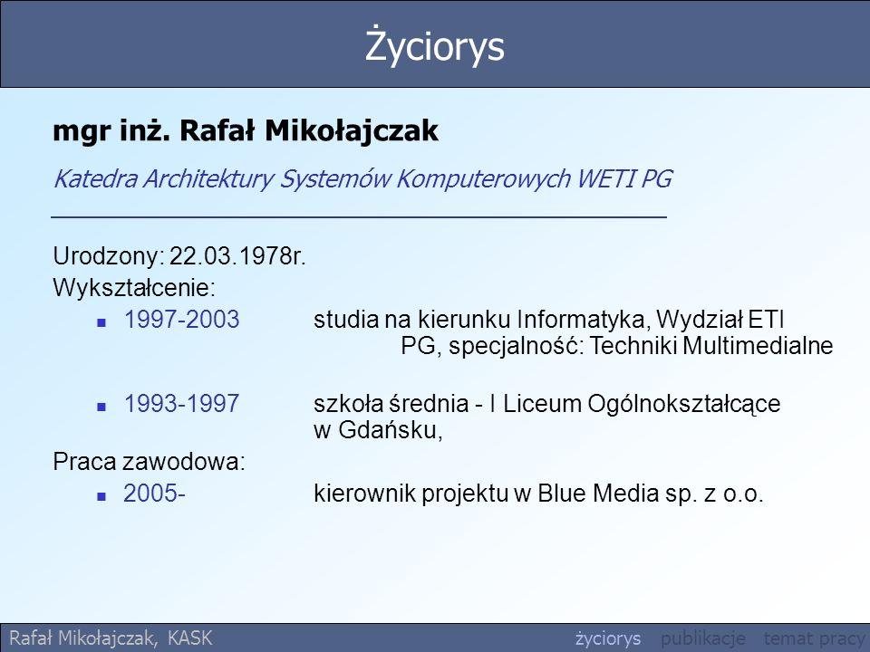 mgr inż. Rafał Mikołajczak Katedra Architektury Systemów Komputerowych WETI PG Urodzony: 22.03.1978r. Wykształcenie: 1997-2003 studia na kierunku Info