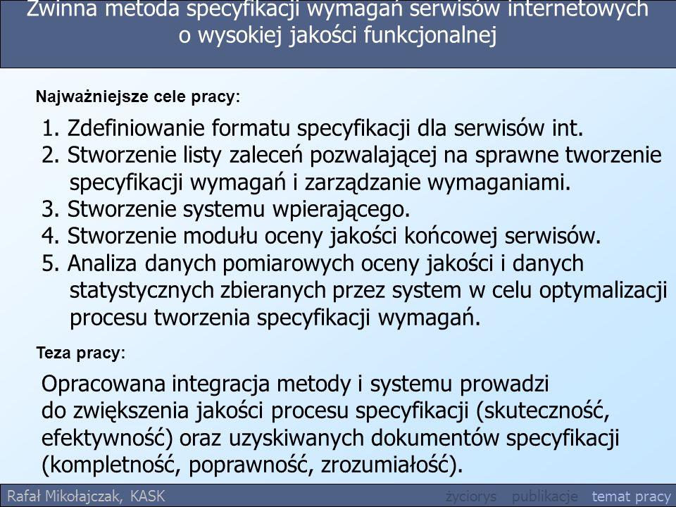 Zwinna metoda specyfikacji wymagań serwisów internetowych o wysokiej jakości funkcjonalnej Teza pracy: Rafał Mikołajczak, KASK życiorys publikacje tem
