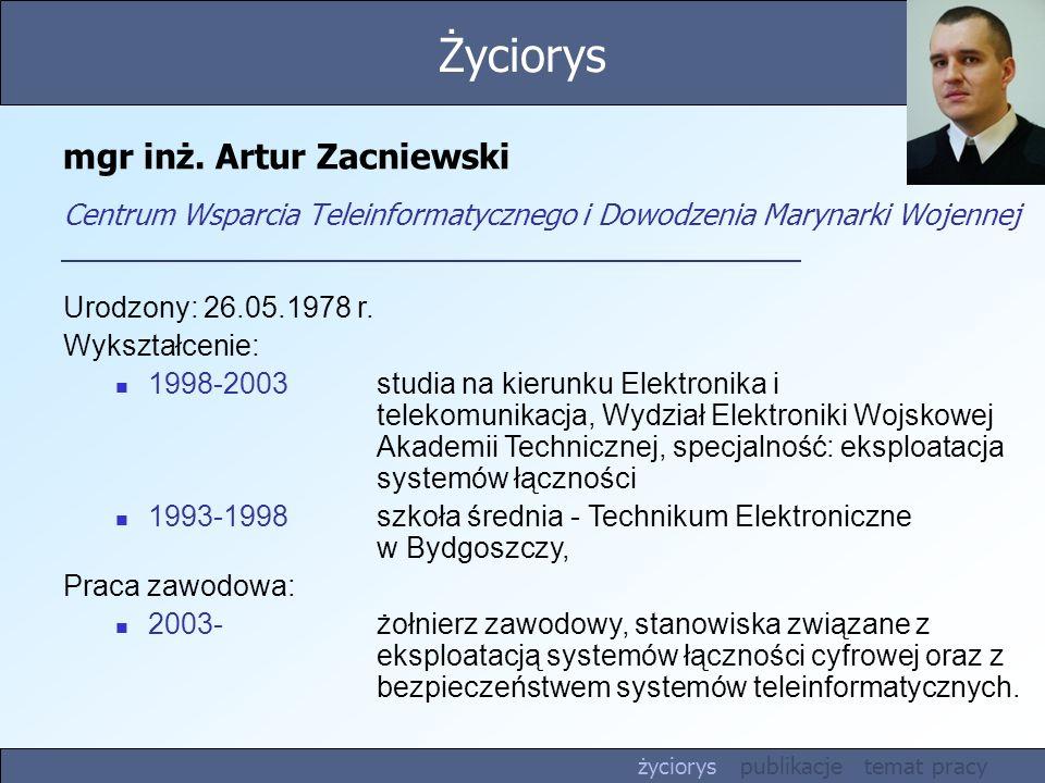 mgr inż. Artur Zacniewski Centrum Wsparcia Teleinformatycznego i Dowodzenia Marynarki Wojennej Urodzony: 26.05.1978 r. Wykształcenie: 1998-2003 studia
