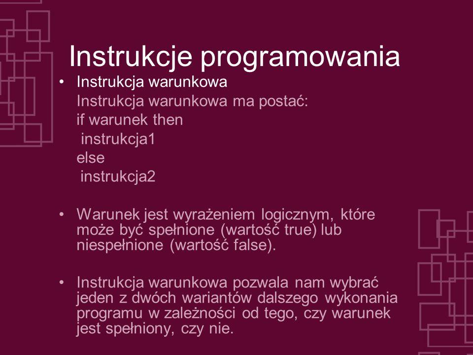 Instrukcje programowania Instrukcja warunkowa Instrukcja warunkowa ma postać: if warunek then instrukcja1 else instrukcja2 Warunek jest wyrażeniem log