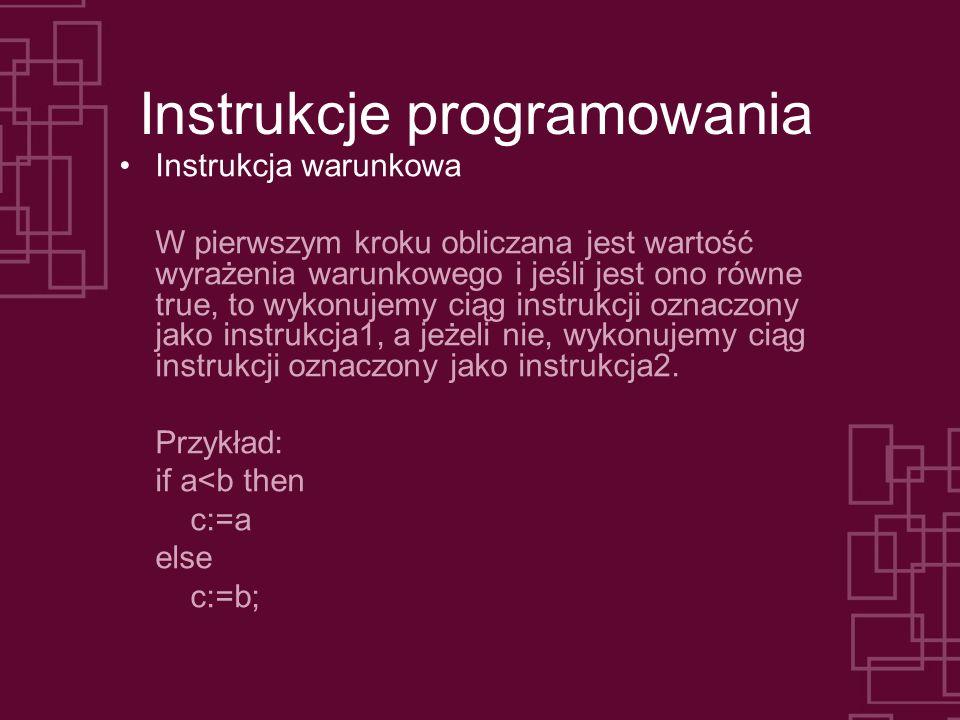 Instrukcje programowania Instrukcja warunkowa W pierwszym kroku obliczana jest wartość wyrażenia warunkowego i jeśli jest ono równe true, to wykonujem